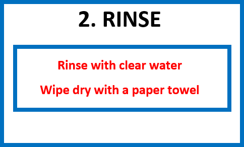 Rinse with clear water the wipe dry with a paper towel.