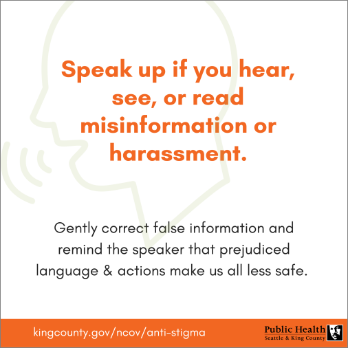 Speak up if you hear, see, or read misinformation or harassment.