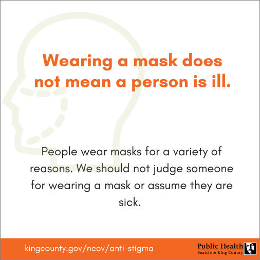 Wearing a mask does not mean a person is ill.