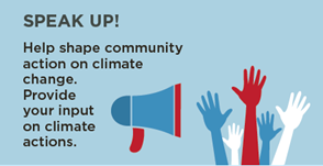Speak up! Help shape community action on climate-action. Provide your input on climate actions.